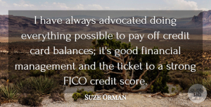 Suze Orman Quote About Strong, Balance, Credit: I Have Always Advocated Doing...