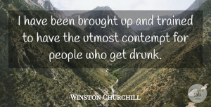 Winston Churchill Quote About Military, Drunk, People: I Have Been Brought Up...