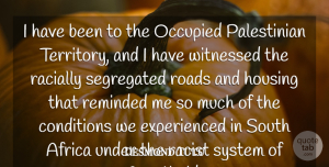 Desmond Tutu Quote About Racist, Territory, Apartheid: I Have Been To The...