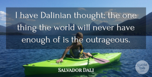 Artist Quotes, Salvador Dali Quote About Artist, World, Scandal: I Have Dalinian Thought The...