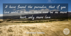 Love Quotes, Mother Teresa Quote About Love, Positive, Marriage: I Have Found The Paradox...