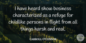 Carroll O'Connor Quote About Business, Real, Flight: I Have Heard Show Business...