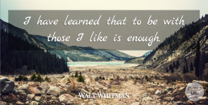 Walt Whitman Quote About Inspirational, Friendship, Family: I Have Learned That To...
