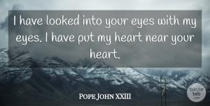 Pope John XXIII Quote About Inspirational, Marriage, Eye: I Have Looked Into Your...