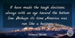 Running Quotes, Donald Trump Quote About Success, Running, Business: I Have Made The Tough...