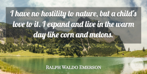 Children Quotes, Ralph Waldo Emerson Quote About Love, Children, Corn: I Have No Hostility To...