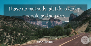 Joan Rivers Quote About People, Approval, Accepting: I Have No Methods All...