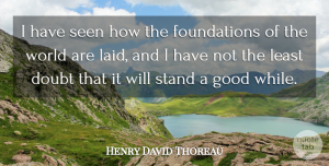 Henry David Thoreau Quote About Doubt, Literature, World: I Have Seen How The...