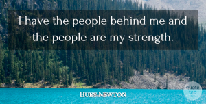 Huey Newton Quote About People, Patriotism, Behinds: I Have The People Behind...