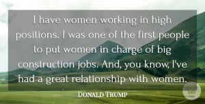 Great Quotes, Donald Trump Quote About Charge, Great, High, People, Relationship: I Have Women Working In...