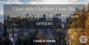 Charlie Sheen Quote About Believe, Unique: I Just Didnt Believe I...
