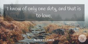 Life Quotes, Albert Camus Quote About Love, Life, Valentines Day: I Know Of Only One...