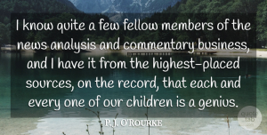 Business Quotes, P. J. O'Rourke Quote About Analysis, Business, Children, Commentary, Fellow: I Know Quite A Few...