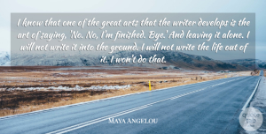 Alone Quotes, Maya Angelou Quote About Alone, Art, Arts, Develops, Great: I Know That One Of...