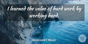 Margaret Mead Quote About Uplifting, Determination, Work: I Learned The Value Of...