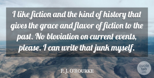 Gives Quotes, P. J. O'Rourke Quote About Current, Fiction, Flavor, Gives, History: I Like Fiction And The...