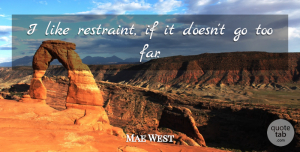 Mae West Quote About Restraint, Ifs: I Like Restraint If It...