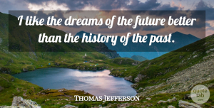 Future Quotes, Thomas Jefferson Quote About Dream, Peace, Future: I Like The Dreams Of...