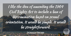 Based Quotes, Donald Trump Quote About Ban, Based, Civil, Include, Sexual: I Like The Idea Of...