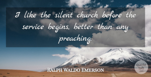 Inspirational Quotes, Ralph Waldo Emerson Quote About Inspirational, Church Service, Silence: I Like The Silent Church...