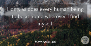 Positivity Quotes, Maya Angelou Quote About Travel, Home, Positivity: I Long As Does Every...