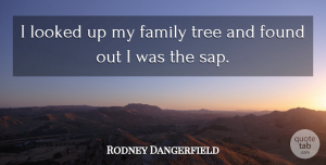 Rodney Dangerfield Quote About Funny, Family, Witty: I Looked Up My Family...