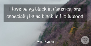 Will Smith Quote About Love, America, Black: I Love Being Black In...