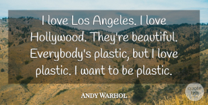 Artist Quotes, Andy Warhol Quote About Beautiful, Artist, Commercial Art: I Love Los Angeles I...