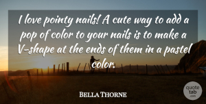 Bella Thorne Quote About Cute, Color, Add: I Love Pointy Nails A...