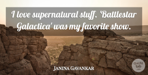Janina Gavankar Quote About Love: I Love Supernatural Stuff Battlestar...