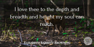Elizabeth Barrett Browning Quote About Love, Valentines Day, Cute Boyfriend: I Love Thee To The...