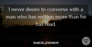 Samuel Johnson Quote About Reading, Men, Political: I Never Desire To Converse...