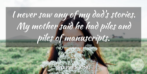 Stephen King Quote About Mother, Dad, Saws: I Never Saw Any Of...