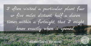 Half Quotes, Henry David Thoreau Quote About Dozen, Exactly, Five, Half, Might: I Often Visited A Particular...
