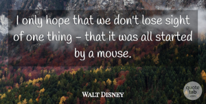Walt Disney Quote About Life, Determination, Sight: I Only Hope That We...