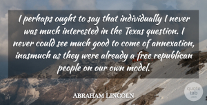 Abraham Lincoln Quote About Good, Interested, Ought, People, Perhaps: I Perhaps Ought To Say...