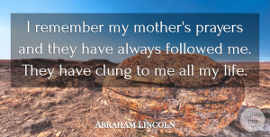Mom Quotes, Abraham Lincoln Quote About Family, Mothers Day, Mom: I Remember My Mothers Prayers...