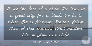 What Matters Quotes, Richard M. Nixon Quote About Children, Italian, What Matters: I See The Face Of...