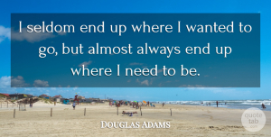 Douglas Adams Quote About Inspirational, Uplifting, Destiny: I Seldom End Up Where...
