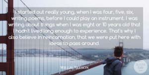 Willie Nelson Quote About Believe, Eight, Experience, Lived, Pass: I Started Out Really Young...
