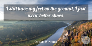 Oprah Winfrey Quote About Shoes, Feet, Black History: I Still Have My Feet...