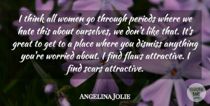 Angelina Jolie Quote About Hate, Thinking, Scar: I Think All Women Go...