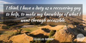 Charlie Sheen Quote About Thinking, Guy, Helping: I Think I Have A...