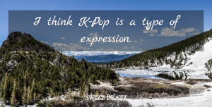 Swizz Beatz Quote About Thinking, Expression, Type: I Think K Pop Is...