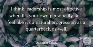 Andrew Luck Quote About Thinking, Personality, Progression: I Think Leadership Is Most...