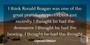 President Quotes, Donald Trump Quote About Thinking, President, Periods: I Think Ronald Reagan Was...