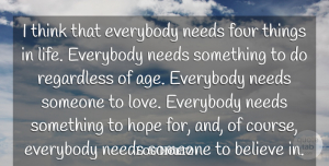 Hope Quotes, Lou Holtz Quote About Believe, Everybody, Four, Hope, Life: I Think That Everybody Needs...