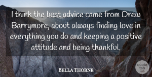 Bella Thorne Quote About Attitude, Thinking, Finding Love: I Think The Best Advice...