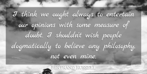 Bertrand Russell Quote About Inspirational, Philosophy, Believe: I Think We Ought Always...
