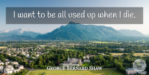 Death Quotes, George Bernard Shaw Quote About Inspirational, Death, Dying: I Want To Be All...